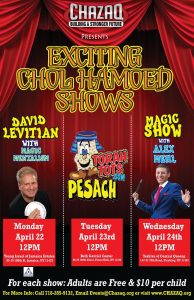 Exciting Chol Hamoed Shows
